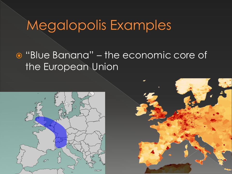 Megalopolis Examples Blue Banana – the economic core of the European Union