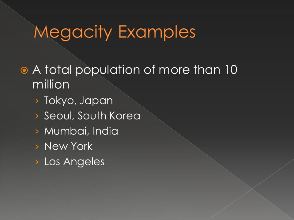 Megacity Examples A total population of more than 10 million