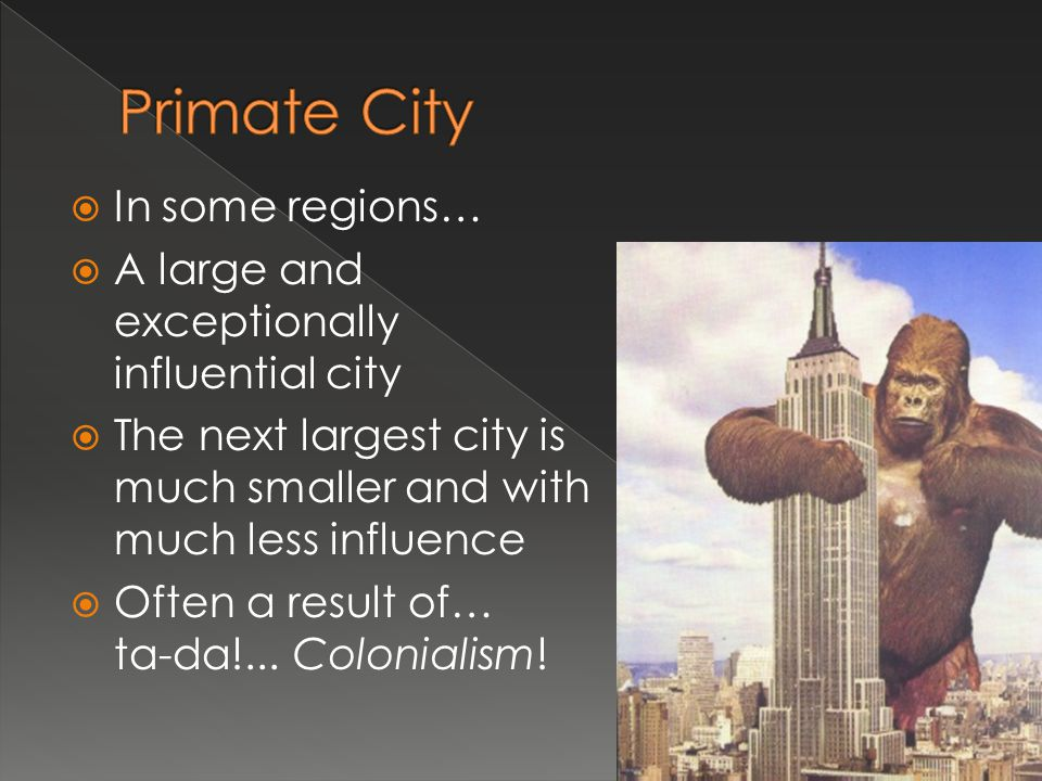 Primate City In some regions…
