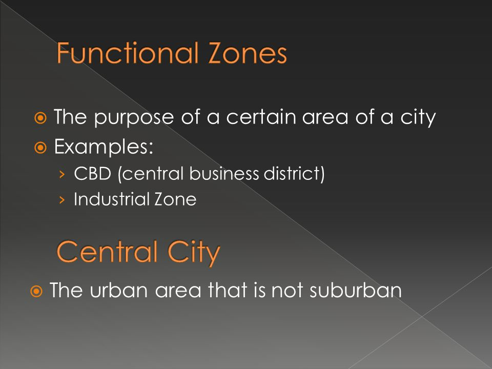 Functional Zones Central City The purpose of a certain area of a city
