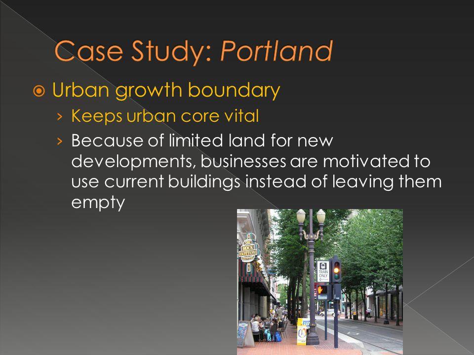 Case Study: Portland Urban growth boundary Keeps urban core vital
