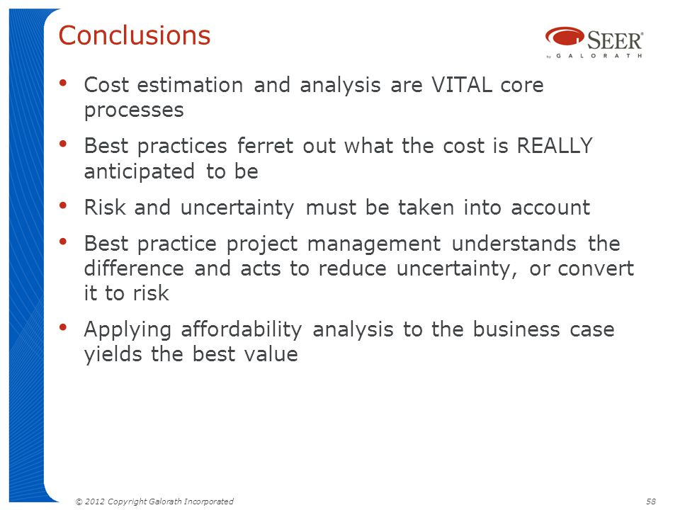 Conclusions Cost estimation and analysis are VITAL core processes