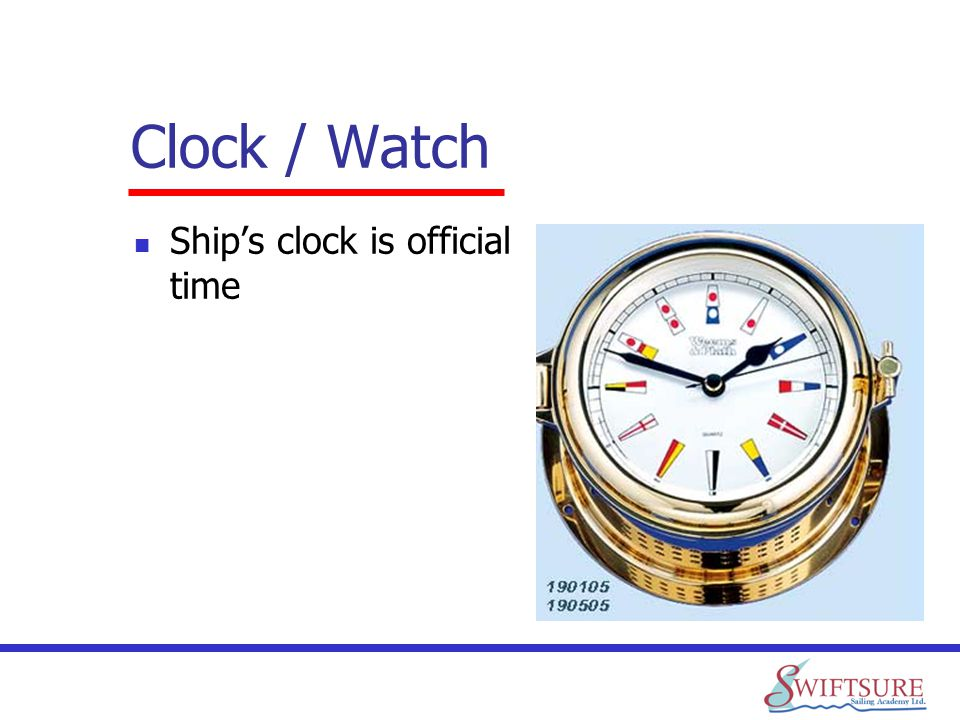 Clock / Watch Ship's clock is official time