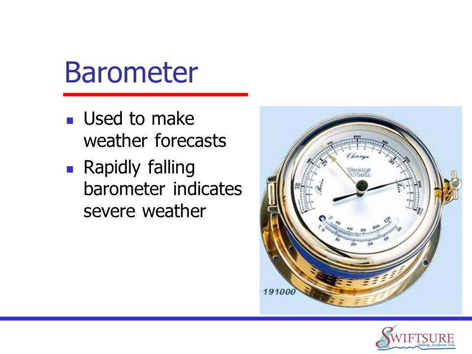 Barometer Used to make weather forecasts