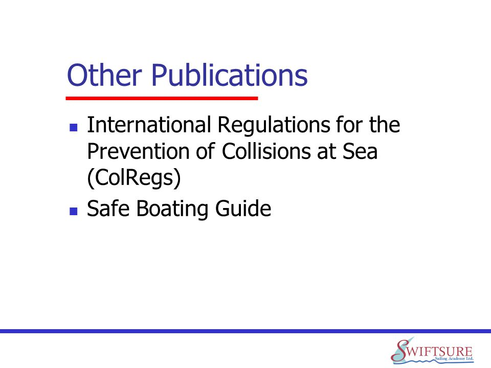 Other Publications International Regulations for the Prevention of Collisions at Sea (ColRegs) Safe Boating Guide.