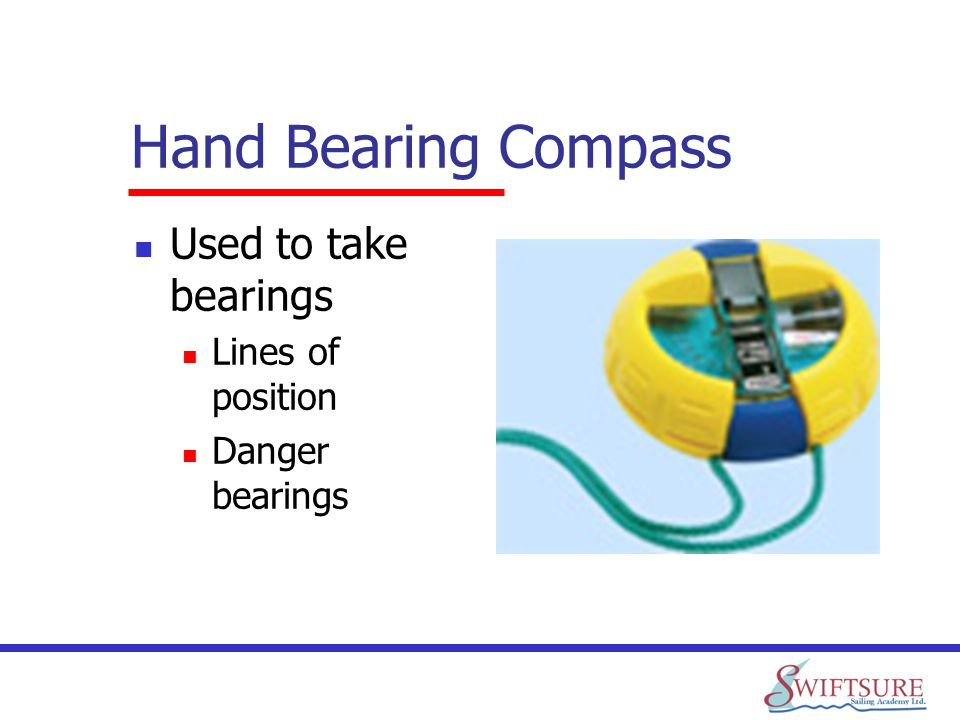 Hand Bearing Compass Used to take bearings Lines of position