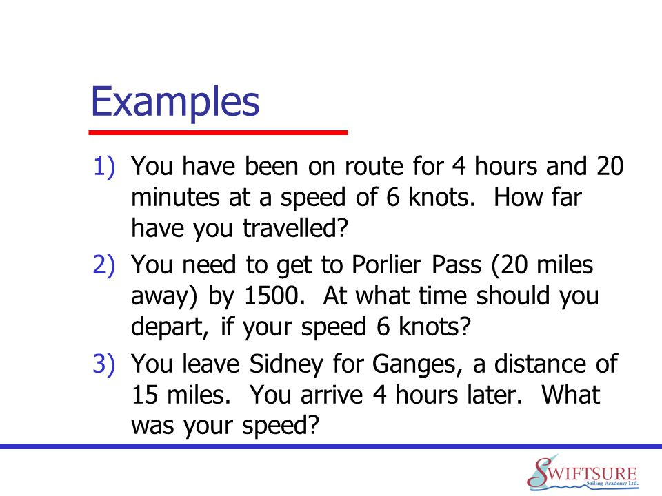 Examples You have been on route for 4 hours and 20 minutes at a speed of 6 knots. How far have you travelled