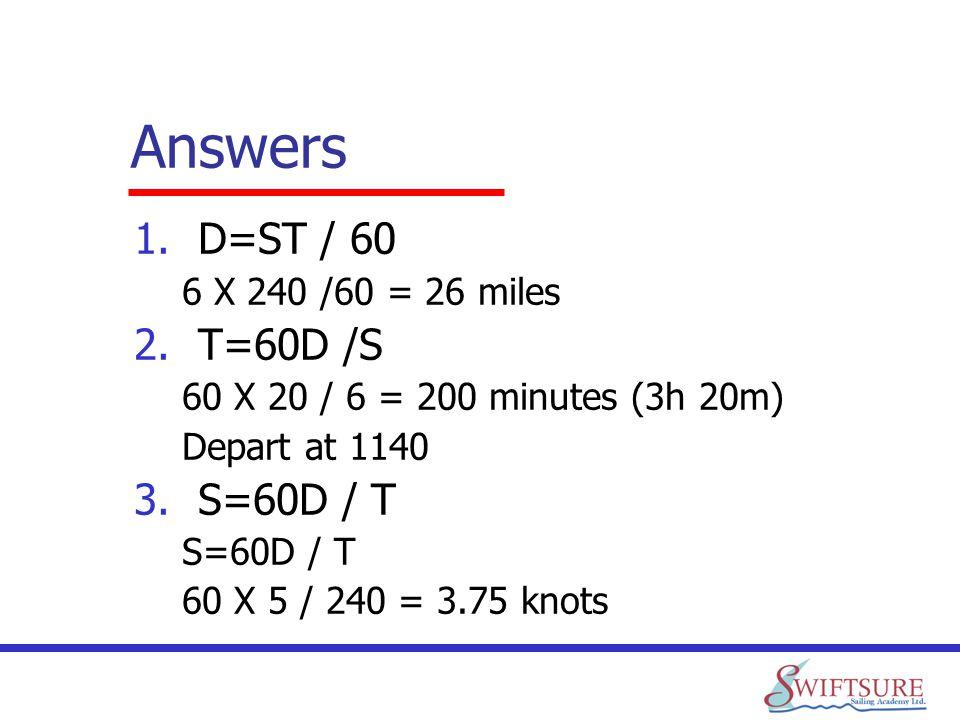 Answers D=ST / 60 T=60D /S S=60D / T 6 X 240 /60 = 26 miles