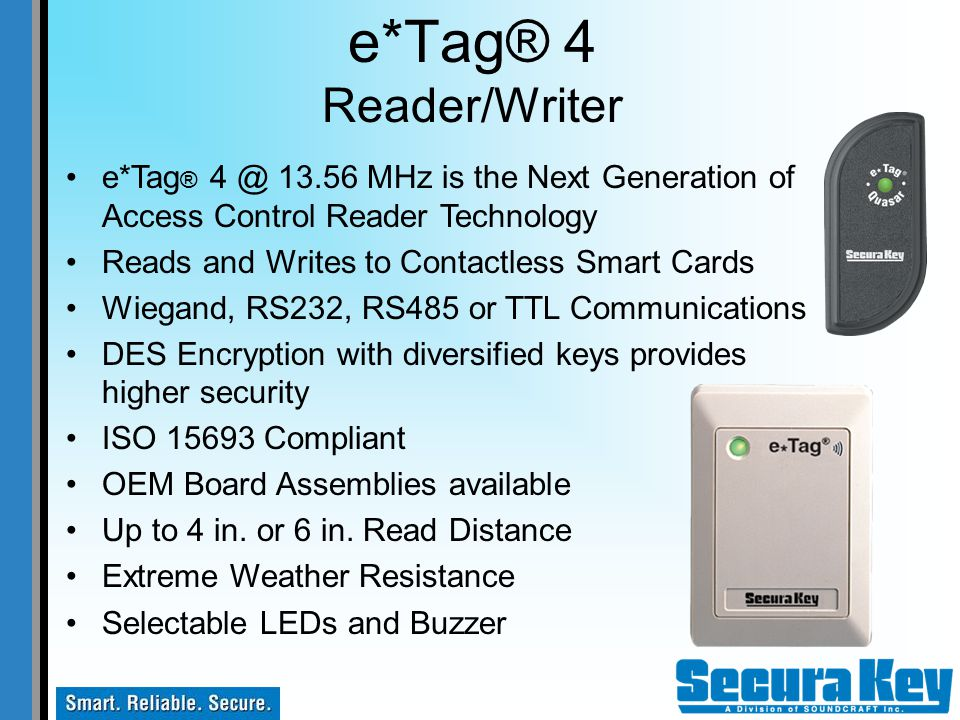 e*Tag® 4 Reader/Writer e*Tag® 4 @ 13.56 MHz is the Next Generation of Access Control Reader Technology.