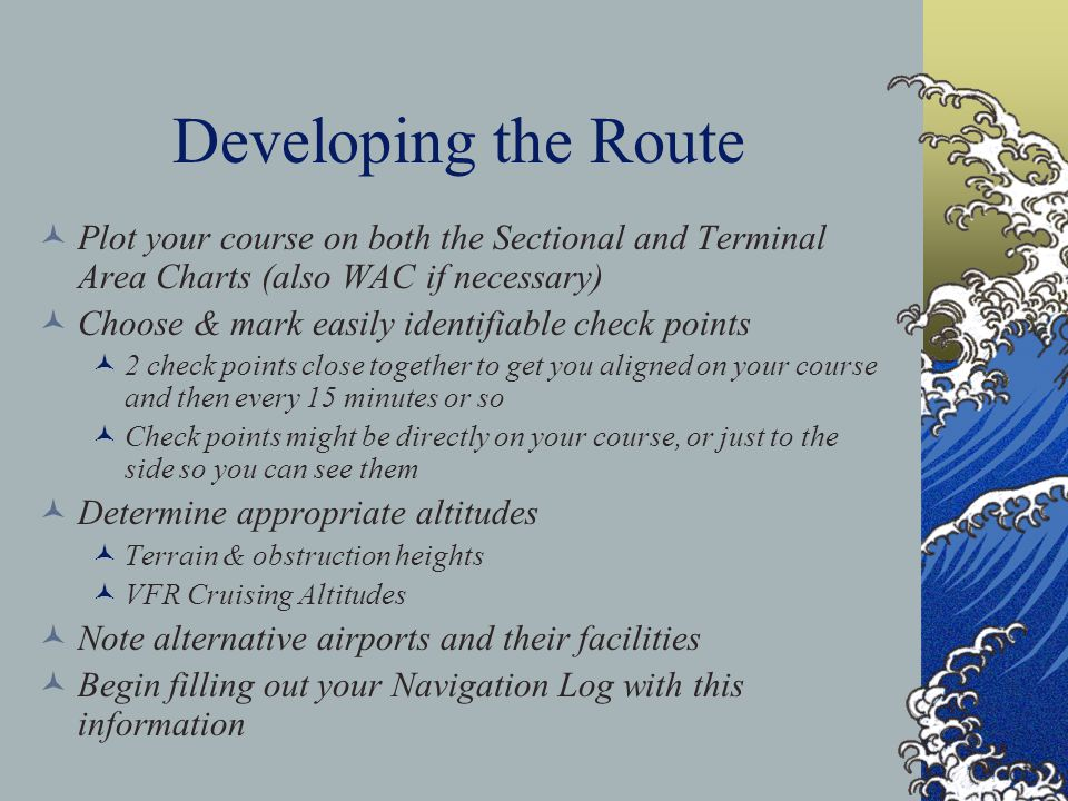 Developing the Route Plot your course on both the Sectional and Terminal Area Charts (also WAC if necessary)