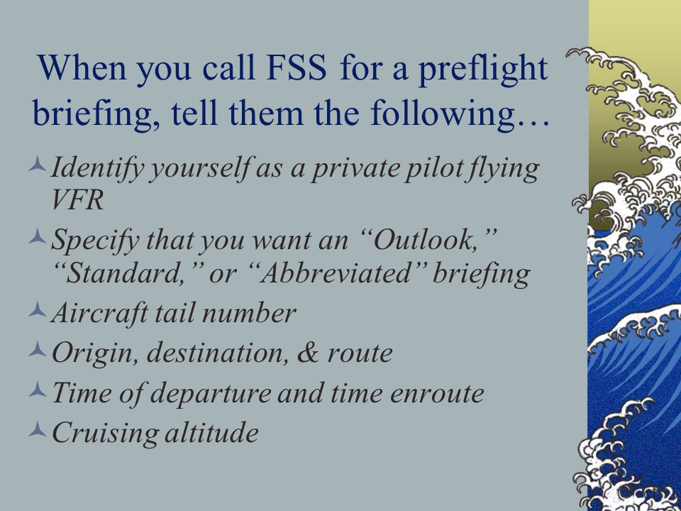 When you call FSS for a preflight briefing, tell them the following…
