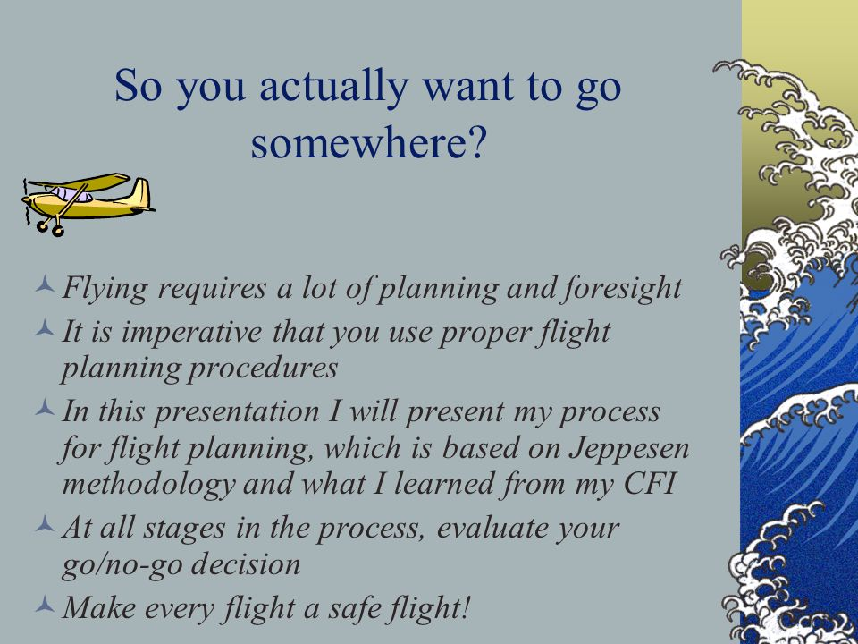 So you actually want to go somewhere