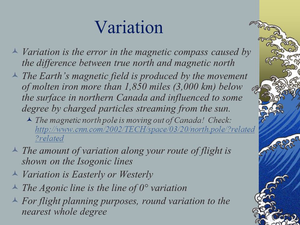Variation Variation is the error in the magnetic compass caused by the difference between true north and magnetic north.