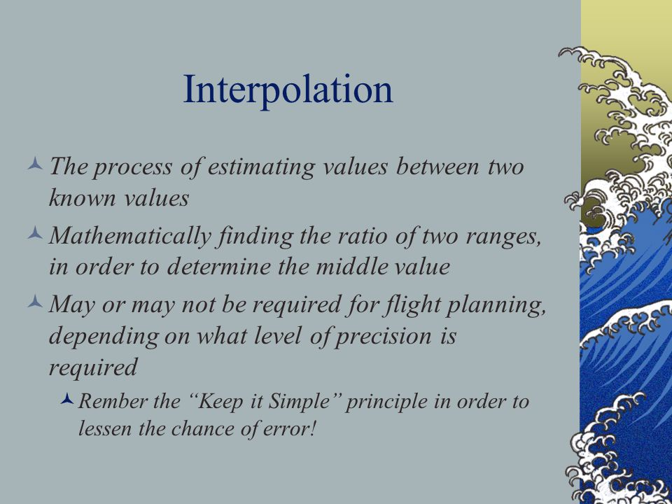 Interpolation The process of estimating values between two known values.