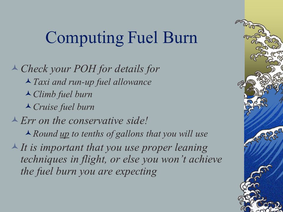 Computing Fuel Burn Check your POH for details for