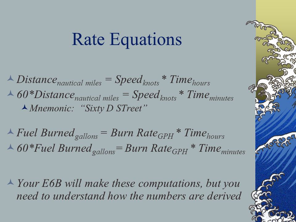 Rate Equations Distancenautical miles = Speedknots * Timehours