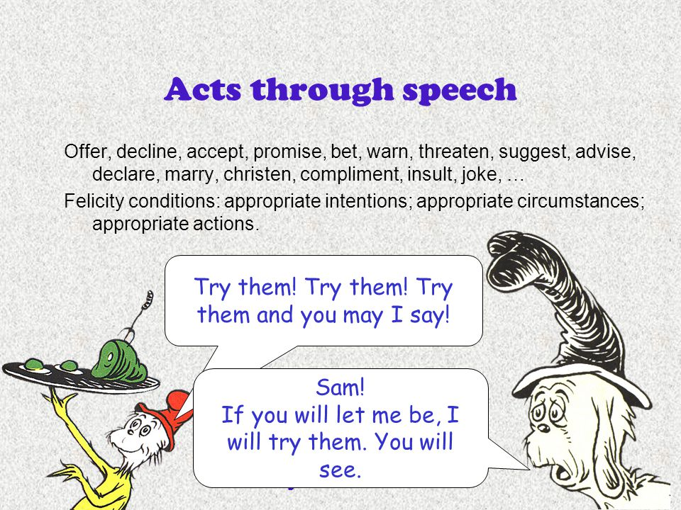 Acts through speech Try them! Try them! Try them and you may I say!