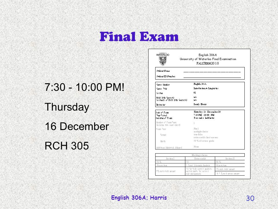 Final Exam 7:30 - 10:00 PM! Thursday 16 December RCH 305