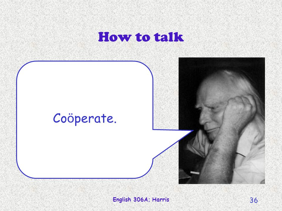 How to talk Coöperate. English 306A; Harris