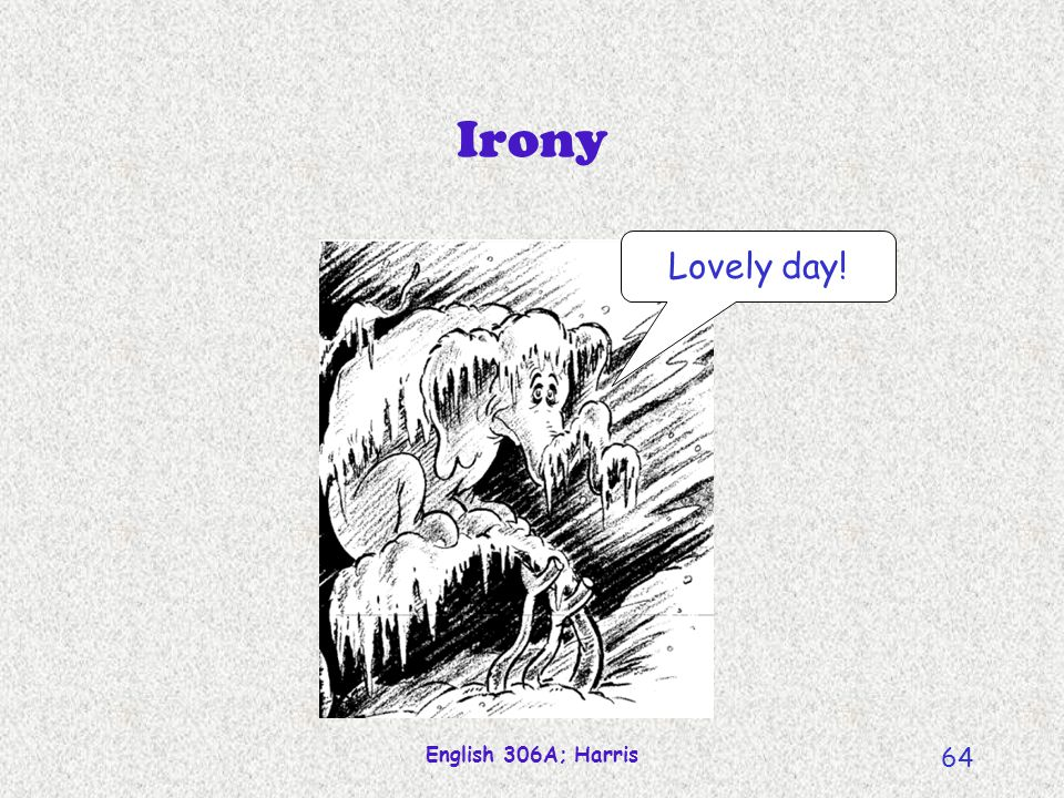 Irony Lovely day! English 306A; Harris