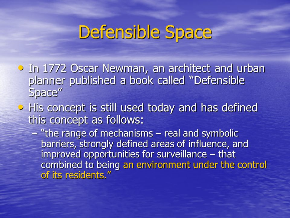 Defensible Space In 1772 Oscar Newman, an architect and urban planner published a book called Defensible Space