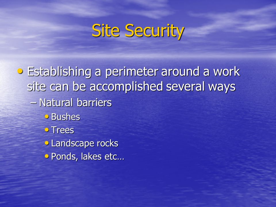 Site Security Establishing a perimeter around a work site can be accomplished several ways. Natural barriers.