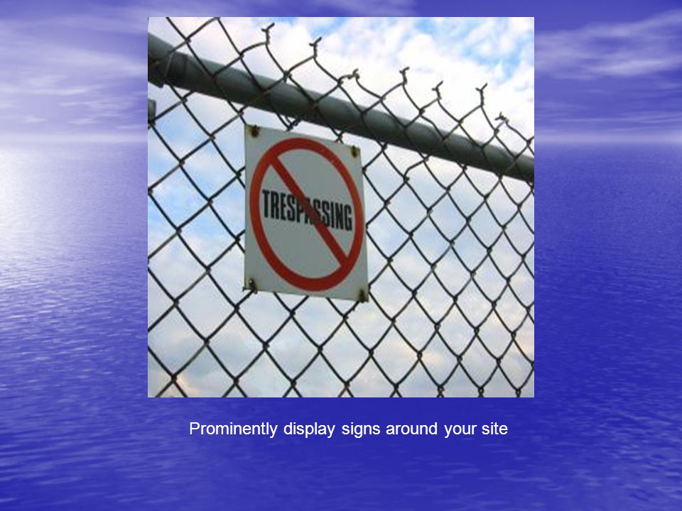 Prominently display signs around your site