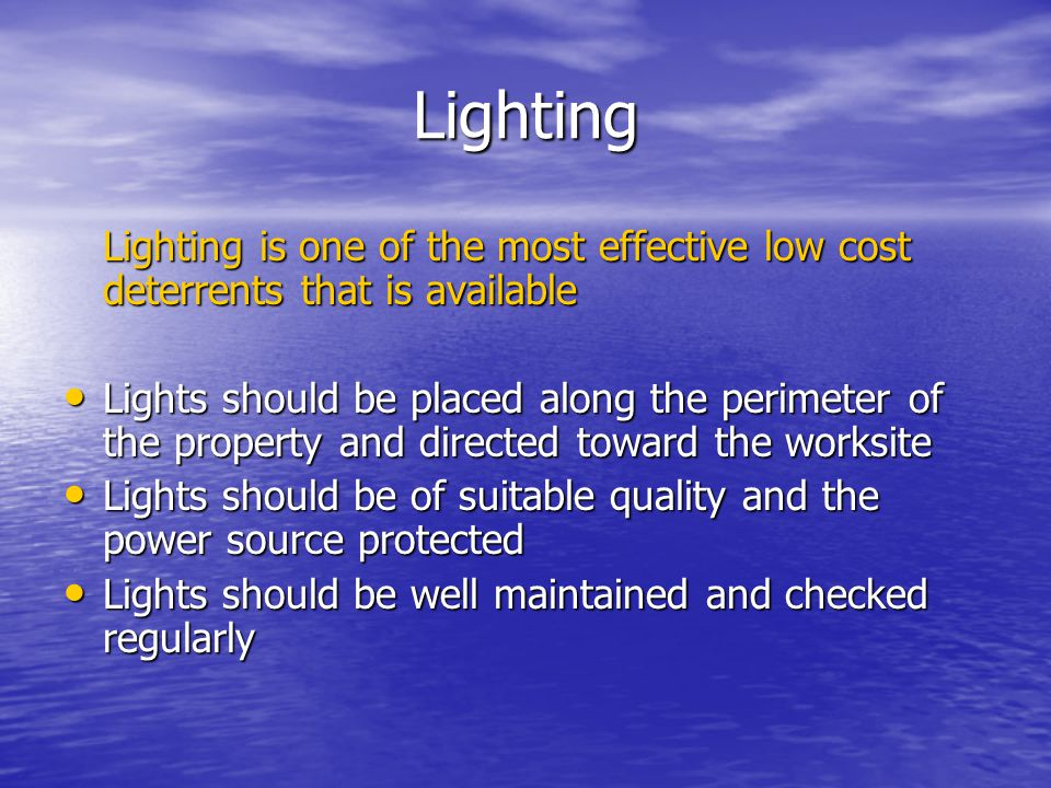 Lighting Lighting is one of the most effective low cost deterrents that is available.