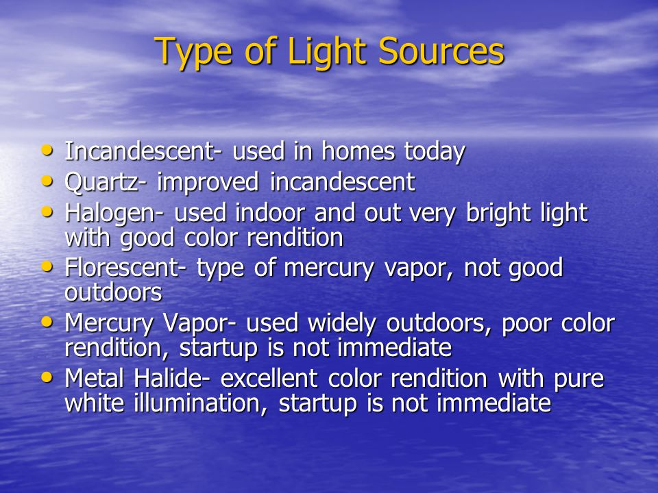 Type of Light Sources Incandescent- used in homes today