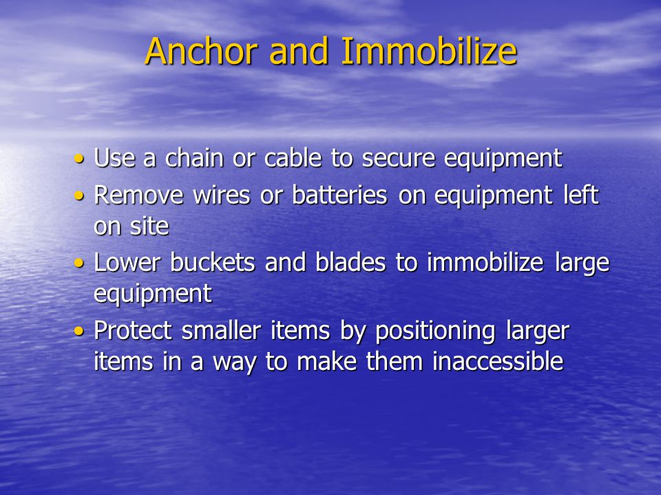 Anchor and Immobilize Use a chain or cable to secure equipment
