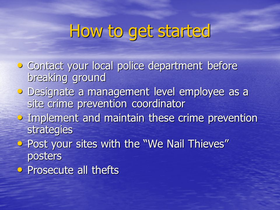How to get started Contact your local police department before breaking ground.