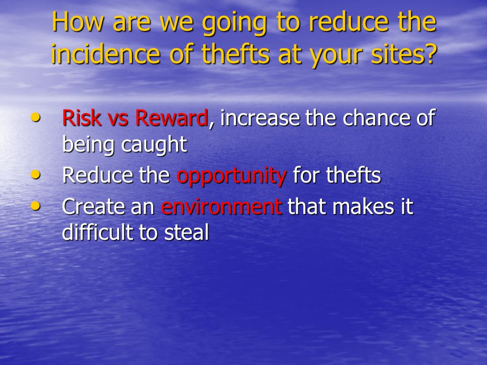 How are we going to reduce the incidence of thefts at your sites