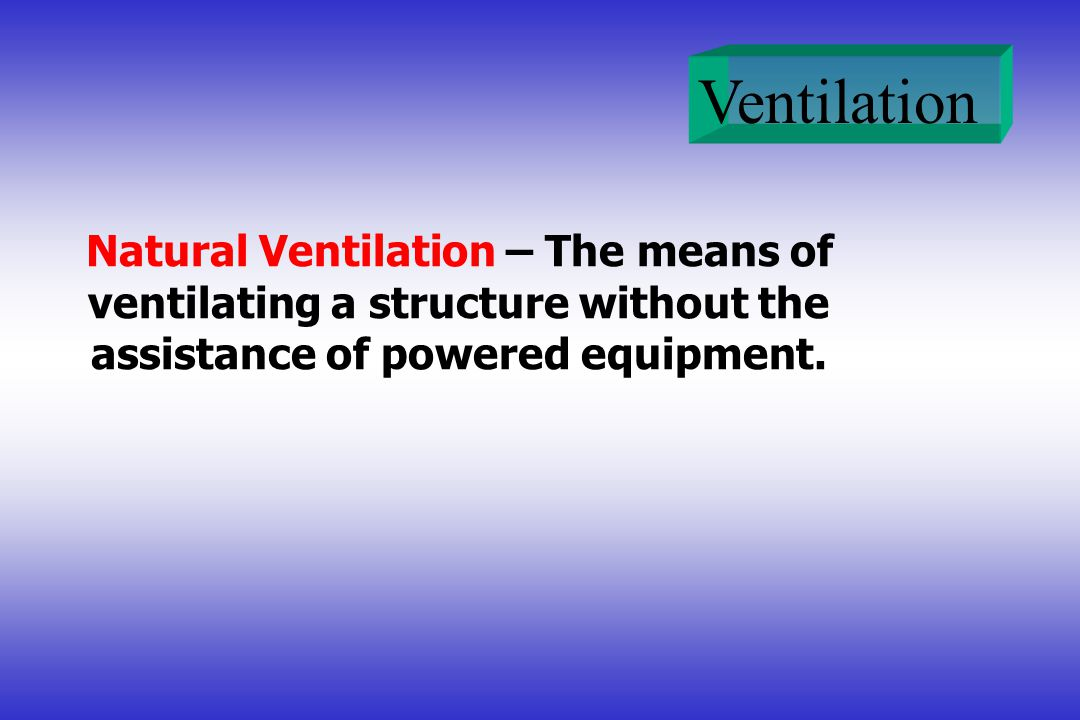 Natural Ventilation – The means of ventilating a structure without the assistance of powered equipment.