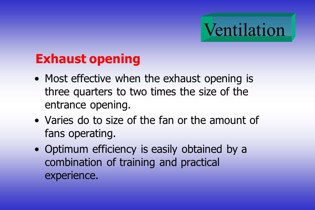 Exhaust opening Most effective when the exhaust opening is three quarters to two times the size of the entrance opening.