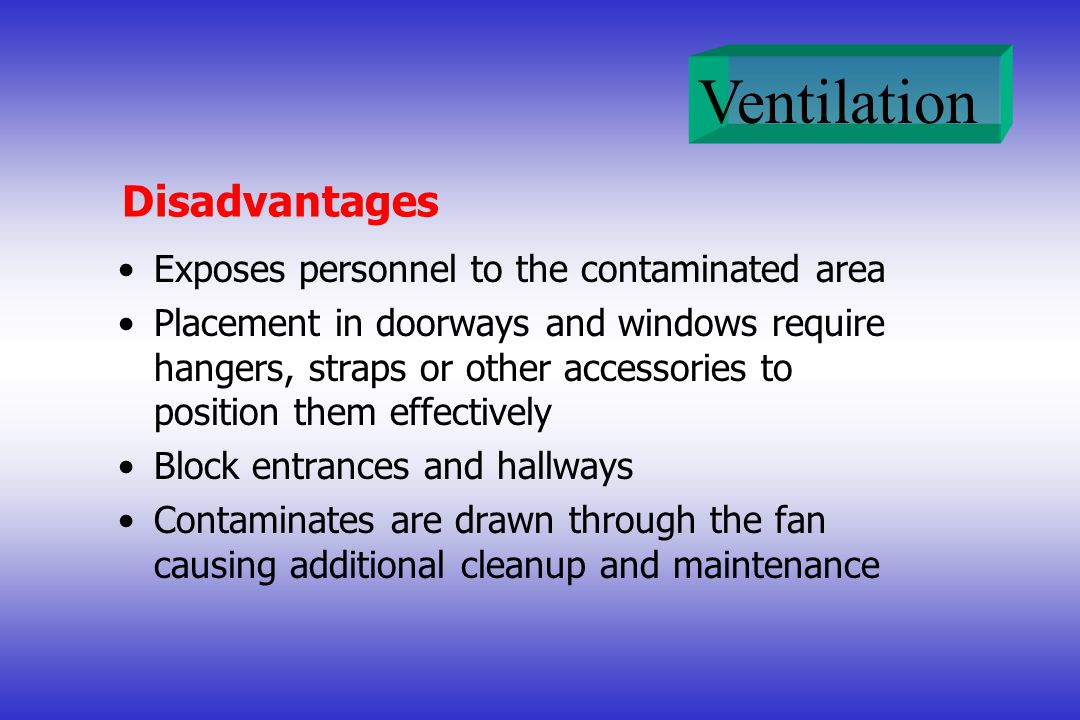 Disadvantages Exposes personnel to the contaminated area