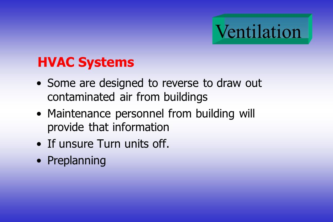 HVAC Systems Some are designed to reverse to draw out contaminated air from buildings.