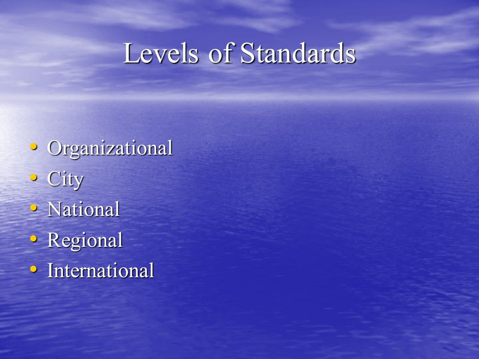 Levels of Standards Organizational City National Regional