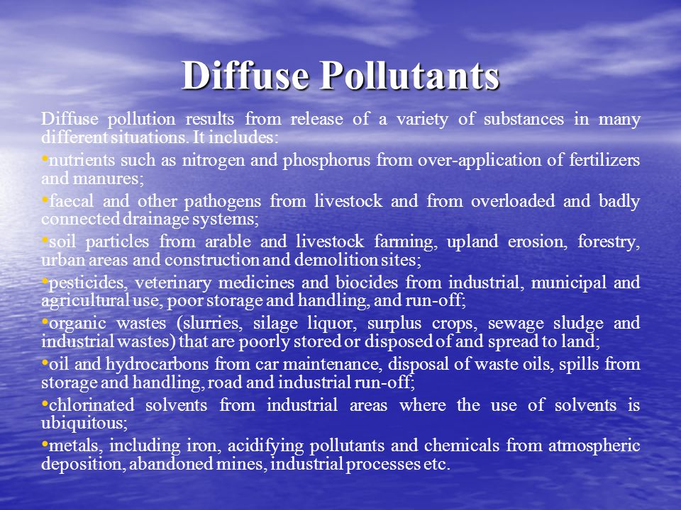 Diffuse Pollutants Diffuse pollution results from release of a variety of substances in many different situations. It includes: