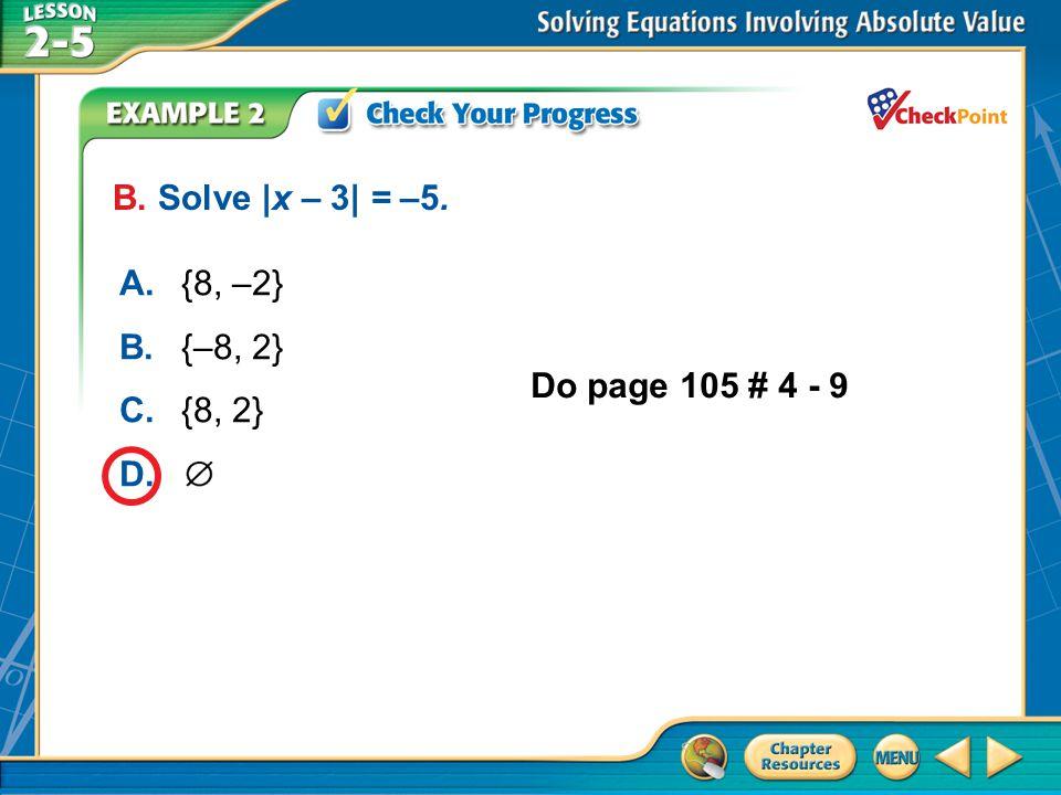 A B C D B. Solve |x – 3| = –5. A. {8, –2} B. {–8, 2} C. {8, 2} D.