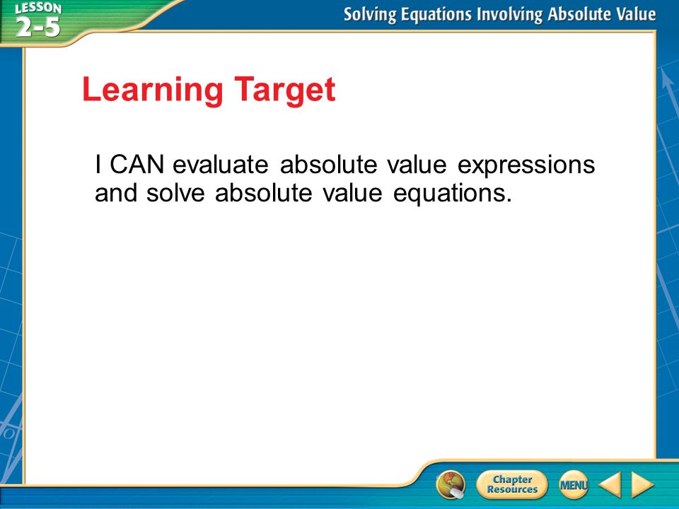 Learning Target I CAN evaluate absolute value expressions and solve absolute value equations.