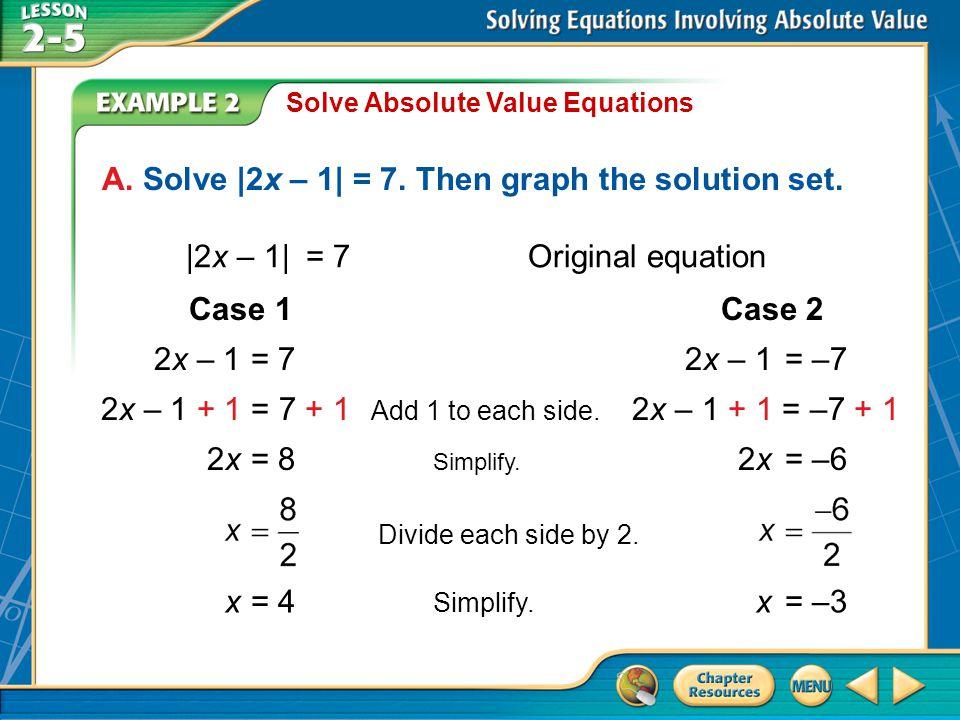 A. Solve |2x – 1| = 7. Then graph the solution set.
