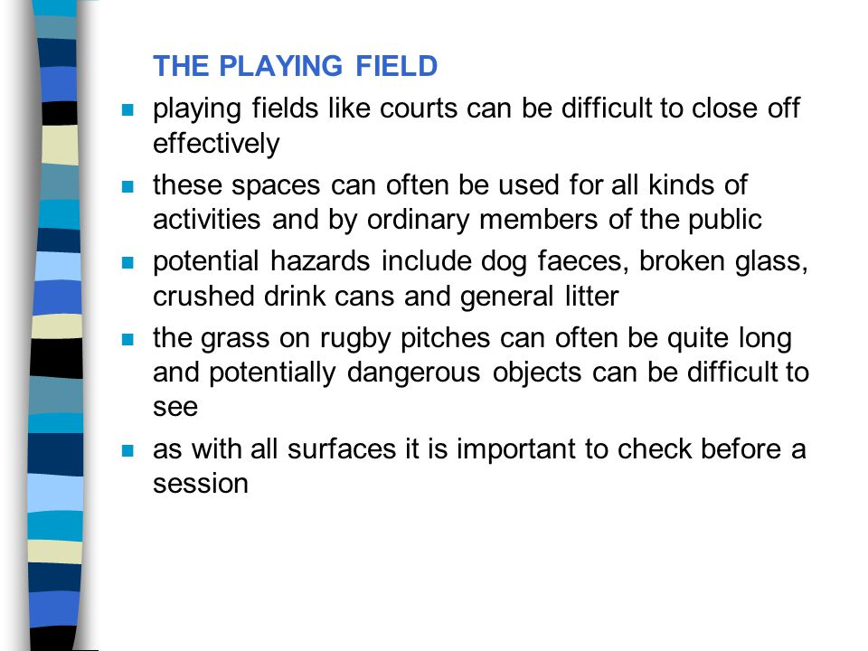 THE PLAYING FIELD playing fields like courts can be difficult to close off effectively.