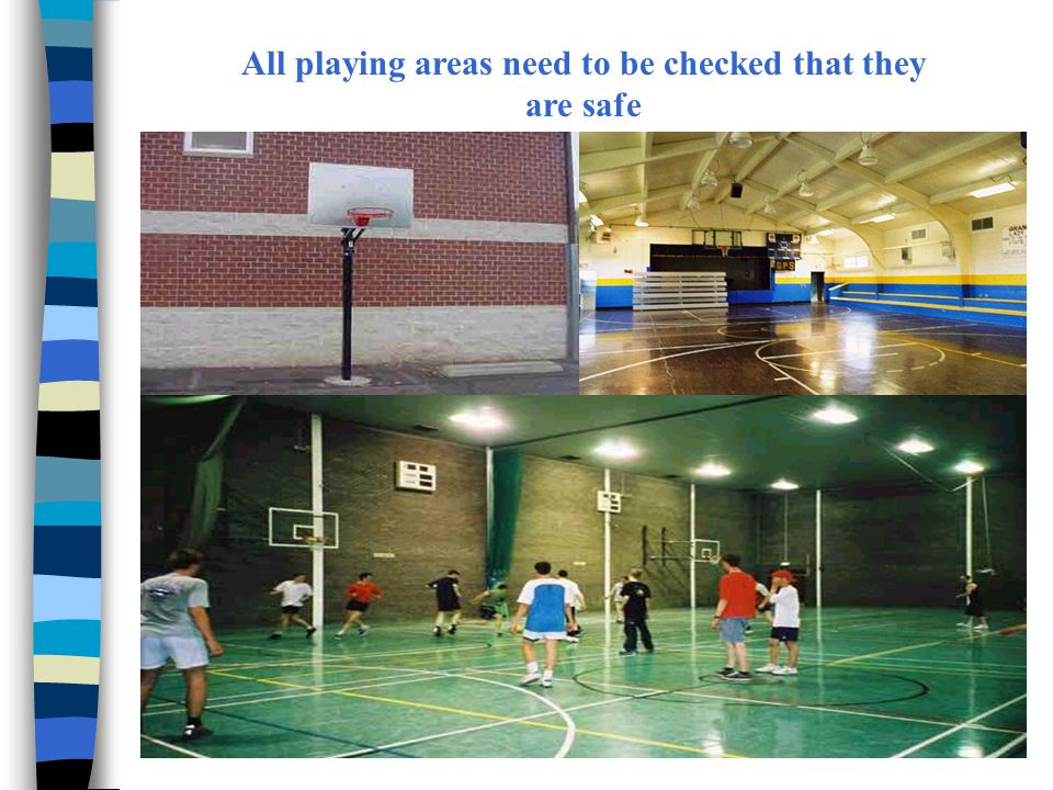All playing areas need to be checked that they are safe