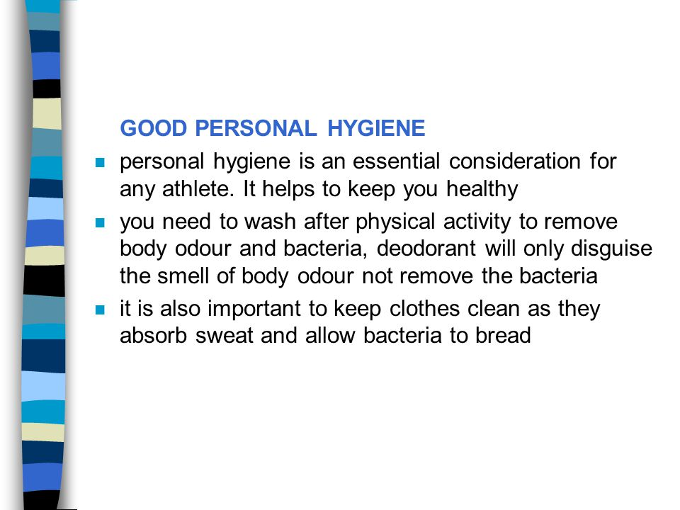 GOOD PERSONAL HYGIENE personal hygiene is an essential consideration for any athlete. It helps to keep you healthy.