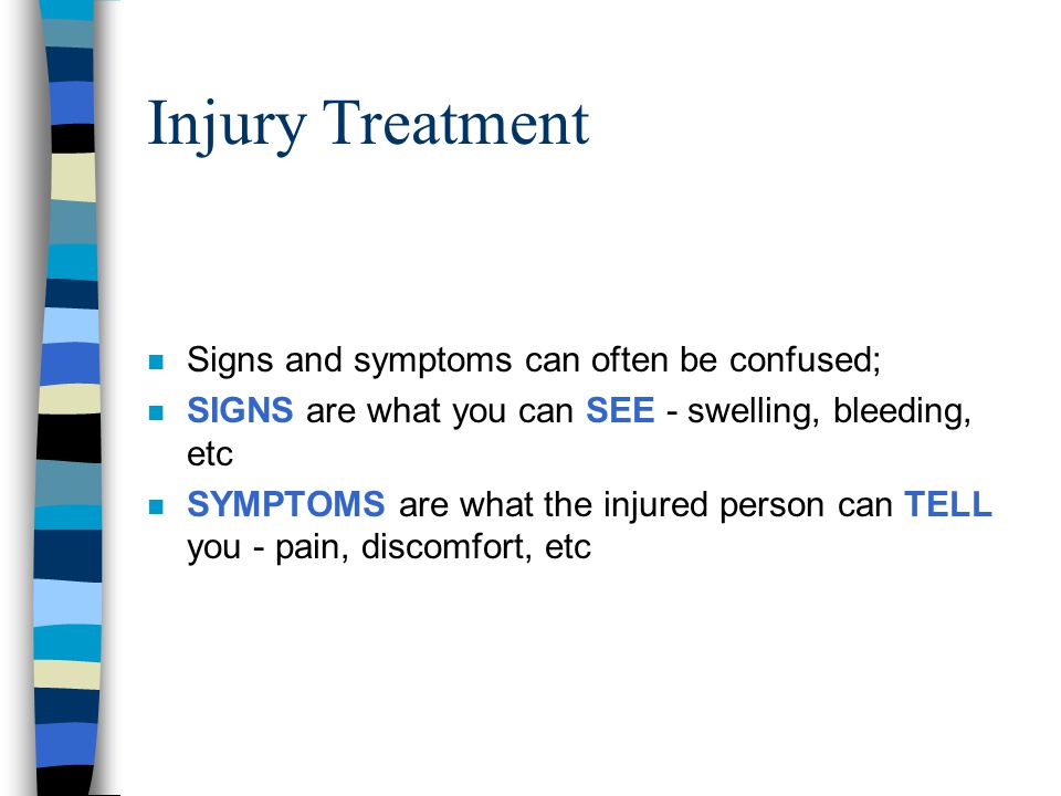 Injury Treatment Signs and symptoms can often be confused;