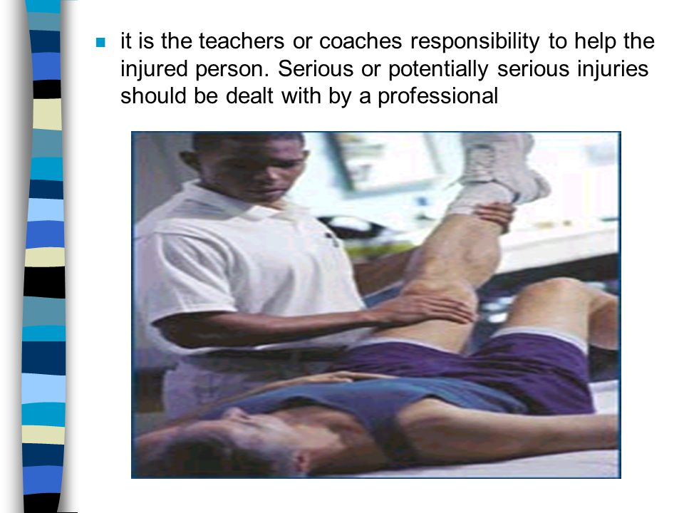 it is the teachers or coaches responsibility to help the injured person.