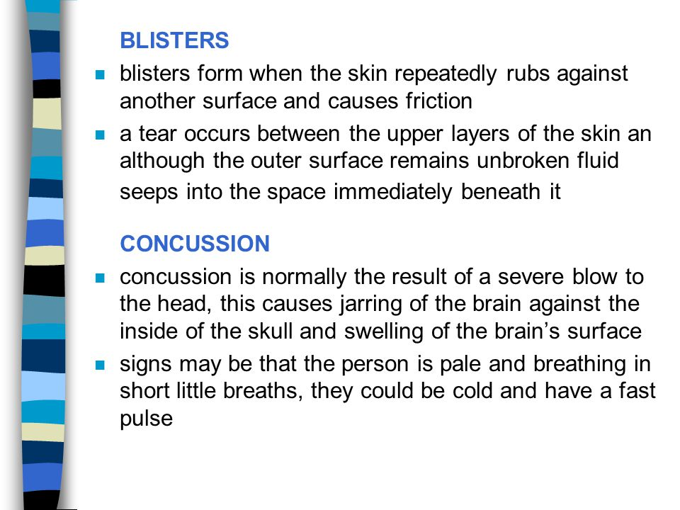 BLISTERS blisters form when the skin repeatedly rubs against another surface and causes friction.