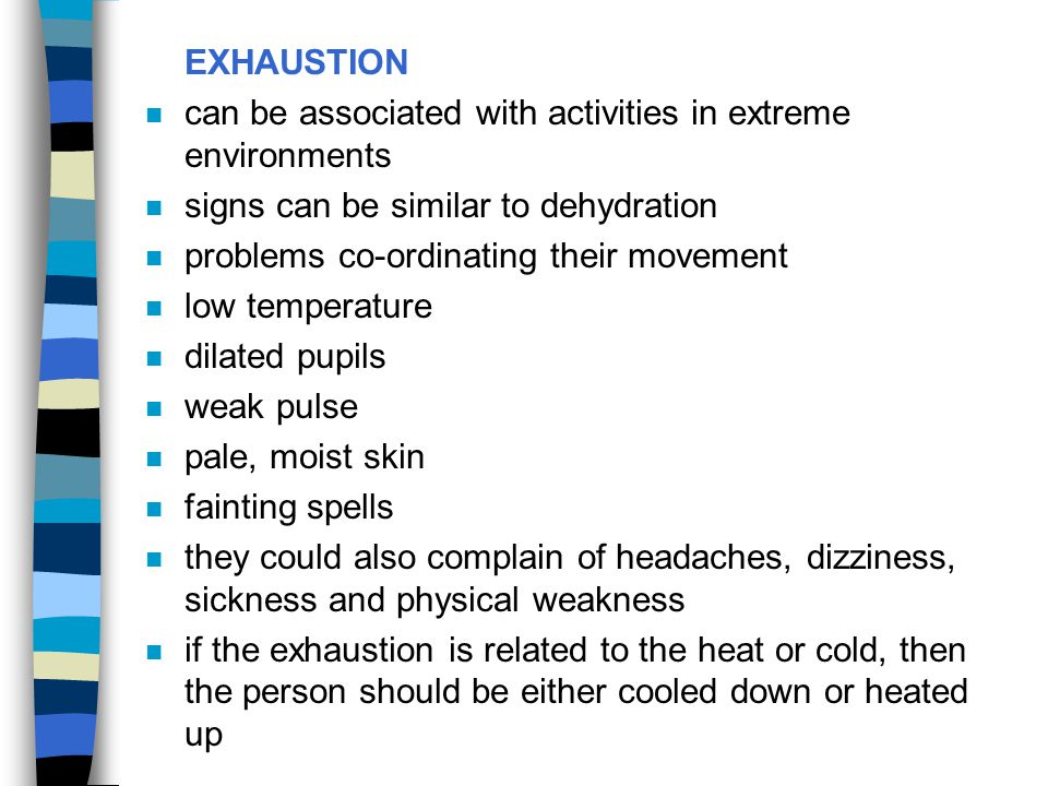 EXHAUSTION can be associated with activities in extreme environments. signs can be similar to dehydration.