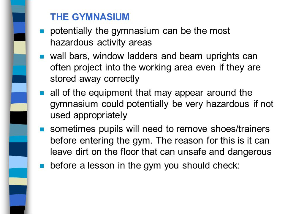 THE GYMNASIUM potentially the gymnasium can be the most hazardous activity areas.