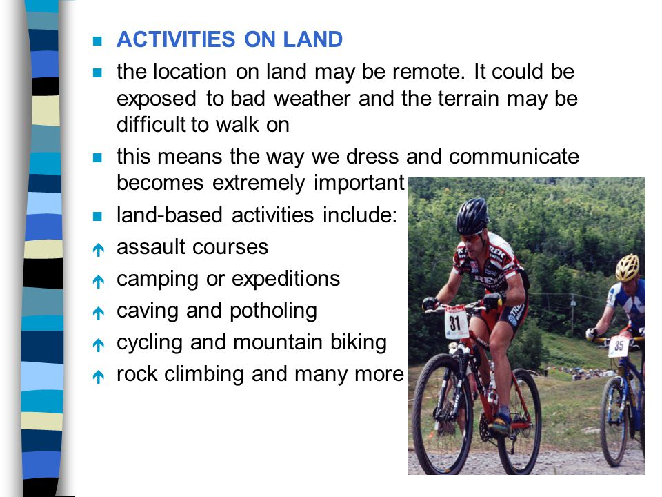 ACTIVITIES ON LAND the location on land may be remote. It could be exposed to bad weather and the terrain may be difficult to walk on.